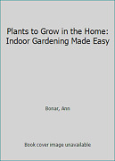 Plants To Grow In The Home Indoor Gardening Made Easy By Bonar, Ann