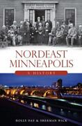 Nordeast Minneapolis A History By Sherman Wick Holly Day