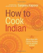 How To Cook Indian More Than 500 Classic Recipes For The Modern Kitchen By Kandhellip