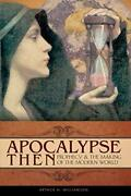 Apocalypse Then Prophecy And The Making Of The Modern World Praeger Series…