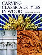Carving Classical Styles In Wood By Frederick Wilbur Paperback