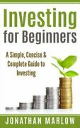 Investing For Beginners A Simple, Concise And Complete Guide To Investing