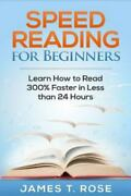 Speed Reading For Beginners Learn How To Read 300 Faster In Less Than 24...