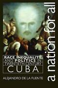 A Nation For All Race, Inequality, And Politics In Twentieth-century Cuba