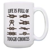 Nautical Themed Gifts For Men Life Is Full Of Tough Choices 15oz Coffee Mug