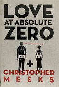 Love At Absolute Zero By Christopher Meeks Signed By Author On June 14 2011 To