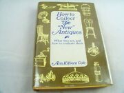 How To Collect The New Antiques What They Are And How To Evaluate Them 1966
