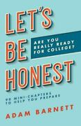 Let's Be Honest Are You Really Ready For College 90 Mini-chapters To Help You