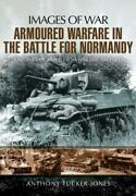 Armoured Warfare In The Battle For Normandy Images Of War Tucker-jones Ant