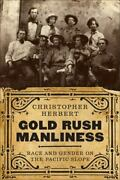 Gold Rush Manliness Race And Gender On The Pacific Slope Emil And Kathleen Sic