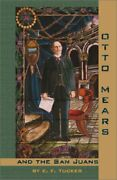 Otto Mears And The San Juans By Tucker, E. F. Paperback