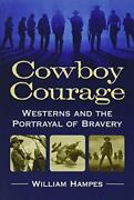 Cowboy Courage Westerns And The Portrayal Of Bravery By Hampes, William Pap…