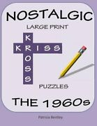 Nostalgic Large Print Kriss Kross Puzzles The 1960s By Bentley, Patricia Pa…