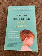 Freeing Your Child From Anxiety Tamar E. Chansky Pb New