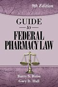Guide To Federal Pharmacy Law 9th Edition By Barry S. Reiss And Gary D. Hall …