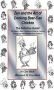 Zen And The Art Of Cooking Beer-can Chicken The Definitive Guide By Cary Black