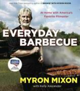 Everyday Barbecue At Home With Americaand039s Favorite Pitmaster By Myron Mixon...
