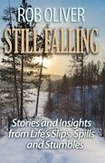 Still Falling Stories And Insights From Lifeand039s Slips Spills And Stumbles