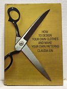 How To Design Your Own Clothes And Make Your Own Patterns Claudia Ein 1975