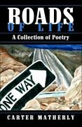 Roads Of Life A Collection Of Poetry By Carter Matherly