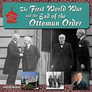 The First World War And The End Of The Ottoman Order By Kristine Brennan