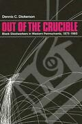 Out Of The Crucible Black Steel Workers In Western Pennsylvania 1875-1980 By D