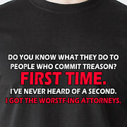 Do You Know What They Do To People Who Commit Treason First Time. Funny T-shirt