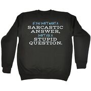 Funny If You Donandaeligt Want A Sarcastic Answer Donandaeligt Ask Stupid Question Sweatshirt