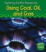 Using Coal, Oil And Gas Read And Learn Exploring Earth's Resources By Katz C