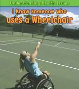 I Know Someone Who Uses A Wheelchair By Barraclough Sue
