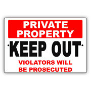 Private Property Keep Out Violators Will Be Prosecuted Aluminum Metal Sign