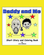 Daddy And Me Childrenand039s Story And Coloring Book By John R. Williams
