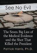 See No Evil The Seven Big Lies Of The Medical Evidence And The Shot That Kille