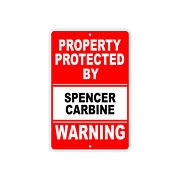 Property Protected By Spencer Carbine Gun Pistol Rifle Ammo Alert Aluminum Sign