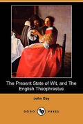 The Present State Of Wit And The English Theophrastus Dodo Press By Gay Joh