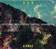 Sun Airway - Nocturne Of Exploded Crystal Chandelier [used Very Good Cd]