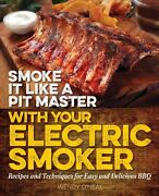 Smoke It Like A Pit Master With Your Electric Smoker Recipes Techniques For Bbq