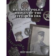 Railroad Police Badges Of The Civil War Era -- Out Of Print New Book