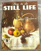 Walter T. Foster How To Do Still Life By Leon Franks 52 32 Pages In Color