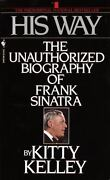His Way An Unauthorized Biography Of Frank Sinatra By Kitty Kelley 1986 1st Ed