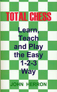 New Total Chess Learn, Teach And Play The Easy 1-2-3 Way By John Herron