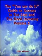 The You Can Do It Guide To Success In Tax Lien And Tax Deed Investing, Vol. 2