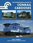 The Comprehensive Guide To Conrail Cabooses -- New Book