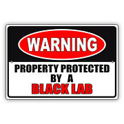 Warning Property Protected By A Black Lab Safety Novelty Aluminum Metal Sign