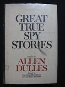 Great True Spy Stories - 39 True Accounts From Greek Antiquity To The Cold War..