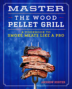 Master The Wood Pellet Grill A Cookbook To Smoke Meats And More Like A Pro
