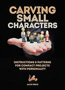 Carving Small Characters In Wood Instructions And Patterns For Compact Projects