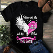 Since The Day My Mom Got Her Wings I Have Never Been The Same Mom Tshirt