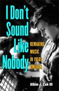 I Don't Sound Like Nobody Remaking Music In 1950s America [tracking Pop]