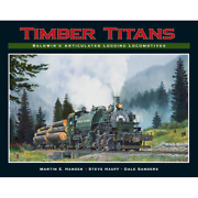 Timber Titans Baldwinand039s Articulated Logging Locomotives Out Of Print New Book
